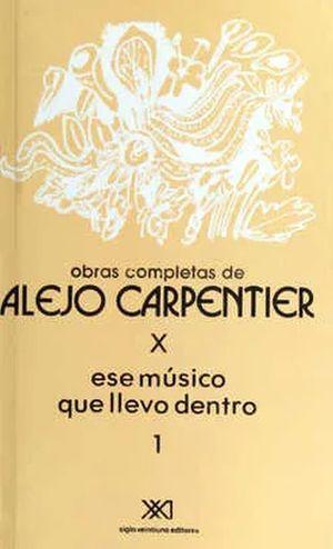 OBRAS COMPLETAS / ALEJO CARPENTIER / VOL. 10. ESE MUSICO QUE LLEVO DENTRO 1