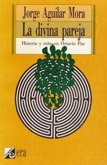 DIVINA PAREJA, LA. HISTORIA Y MITO EN OCTAVIO PAZ