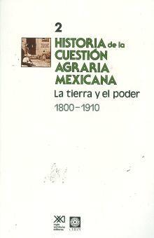 HISTORIA DE LA CUESTION AGRARIA MEXICANA. LA TIERRA Y EL PODER 1800 1910 / TOMO 2