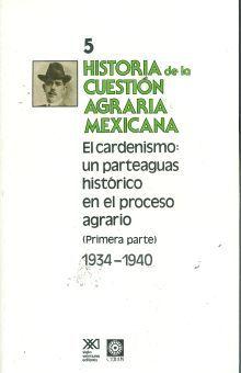 HISTORIA DE LA CUESTION AGRARIA MEXICANA / TOMO 5 EL CARDENISMO UN PARTEAGUAS HISTORICO EN EL PROCESO AGRARIO PRIMERA PARTE 1934-1940