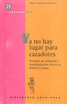 YA NO HAY LUGAR PARA CAZADORES. PROCESOS DE EXTINCION Y TRANSFIGURACION ETNICA EN AMERICA LATINA