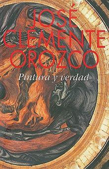 JOSE CLEMENTE OROZCO. PINTURA Y VERDAD / PD.