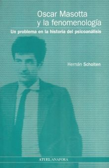 OSCAR MASOTTA Y LA FENOMENOLOGIA. UN PROBLEMA EN LA HISTORIA DEL PSICOANALISIS
