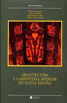 ARQUITECTURA Y CARPINTERIA MUDEJAR EN NUEVA ESPAÑA / PD.