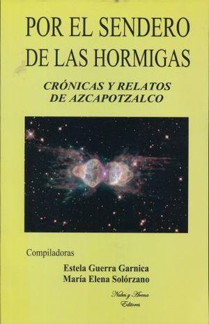 POR EL SENDERO DE LAS HORMIGAS. CRONICAS Y RELATOS DE AZCAPOTZALCO