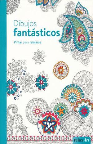 DIBUJOS FANTASTICOS. PINTAR PARA RELAJARSE