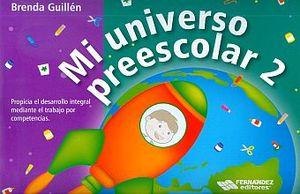 MI UNIVERSO PREESCOLAR 2. PROPICIA EL DESARROLLO INTEGRAL MEDIANTE EL TRABAJO POR COMPETENCIAS