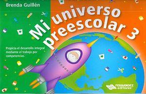 MI UNIVERSO PREESCOLAR 3. PROPICIA EL DESARROLLO INTEGRAL MEDIANTE EL TRABAJO POR COMPETENCIAS