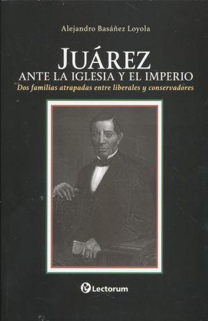 JUAREZ ANTE LA IGLESIA Y EL IMPERIO
