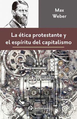 ETICA PROTESTANTE Y EL ESPIRITU DEL CAPITALISMO, LA