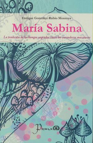 MARIA SABINA. LA TRADICION DE LOS HONGOS SAGRADOS ENTRE LOS CURANDEROS MAZATECOS