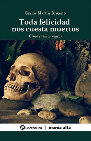 Toda felicidad nos cuesta muertos