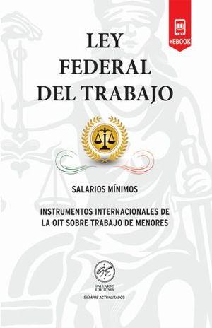 LEY FEDERAL DEL TRABAJO 2018. INSTRUMENTOS INTERNACIONALES DE LA OIT SOBRE TRABAJO DE MENORES (INCLUYE EBOOK)