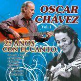OSCAR CHAVEZ 25 AÑOS CON EL CANTO / VOL. 1