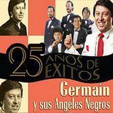 GERMAIN Y SUS ANGELES NEGROS. 25 AÑOS DE EXITOS