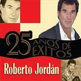 ROBERTO JORDAN. 25 AÑOS DE EXITOS
