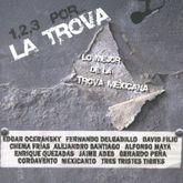123 POR LA TROVA / LO MEJOR DE LA TROVA MEXICANA