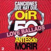 LOVE BALLADS 50 CANCIONES QUE HAY QUE OIR ANTES DE MORIR (3 CDS)