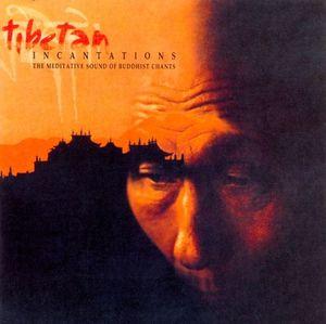 TIBETAN INCANTATIONS. THE MEDITATIVE SOUND OF BUDDHIST CHANTS