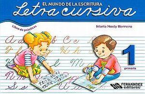 LETRA CURSIVA 1 LIBRO DE PRACTICAS. PRIMARIA / EL MUNDO DE LA ESCRITURA