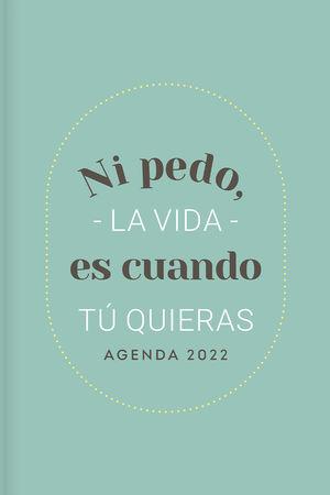 Agenda 2022 Ni pedo, la vida es cuando tú quieras