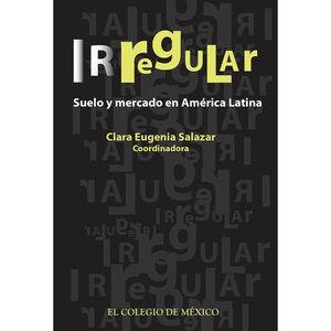 Irregular. Suelo y mercado en América Latina