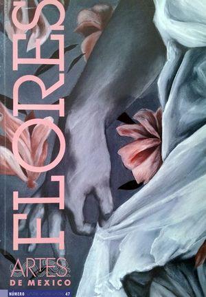 ARTES DE MEXICO # 47. FLORES