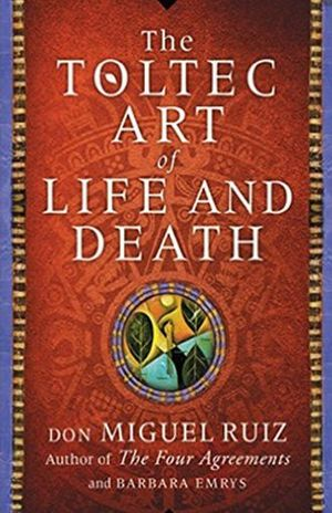 TOLTEC ART OF LIFE AND DEATH, THE