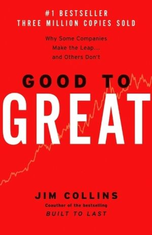 GOOD TO GREAT. WHY SOME COMPANIES MAKE THE LEAP AND OTHERS DONT