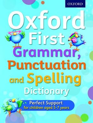 OXFORD FIRST GRAMMAR. PUNCTUATION AND SPELLING DICTIONARY