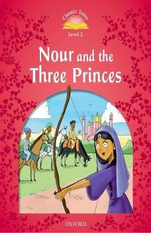 NOUR AND THE THREE PRINCES. CLASSIC TALES LEVEL 2 / 2 ED.