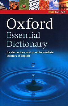 OXFORD ESSENTIAL DICTIONARY. FOR ELEMENTARY AND PRE INTERMEDIATE LEARNERS OF ENGLISH