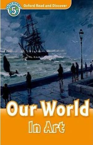 OUR WORLD IN ART. DISCOVER 5. OXFORD READ AND DISCOVER