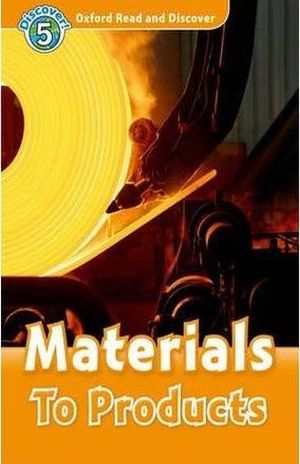 MATERIALS TO PRODUCTS. DISCOVER 5. OXFORD READ AND DISCOVER