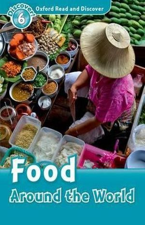 FOOD AROUND THE WORLD. DISCOVER 6. OXFORD READ AND DISCOVER