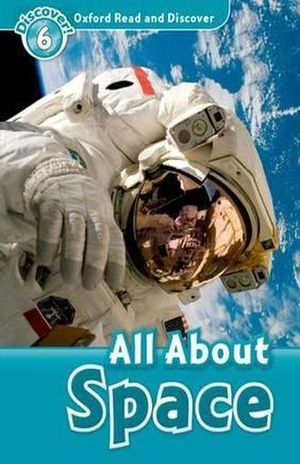 ALL ABOUT SPACE. DISCOVER 6. OXFORD READ AND DISCOVER