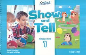 SHOW AND TELL 1. ACTIVITY BOOK. OXFORD DISCOVER