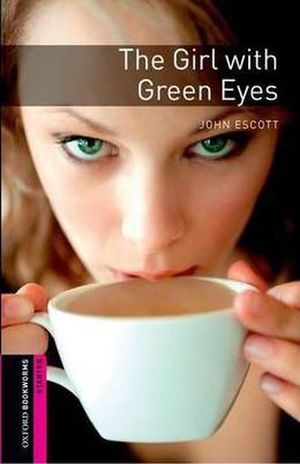 THE GIRL WITH GREEN EYES. OXFORD BOOKWORMS STARTER / 3 ED.