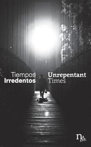 Tiempos Irredentos / Unrepentant Times