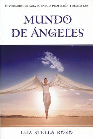 MUNDO DE LOS ANGELES. INVOCACIONES PARA SU SALUD PROFESION Y BIENESTAR