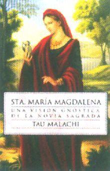 STA MARIA MAGDALENA. UNA VISION GNOSTICA DE LA NOVIA SAGRADA