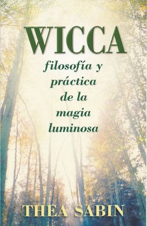 WICCA. FILOSOFIA Y PRACTICA DE LA MAGIA LUMINOSA