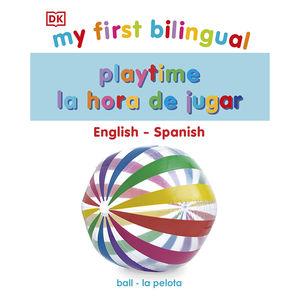 My First Bilingual. Playtime la hora de jugar / pd.