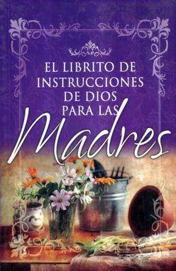 LIBRITO DE INSTRUCCIONES DE DIOS PARA LAS MADRES, EL