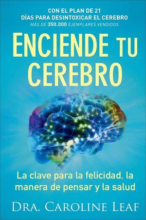 Enciende tu cerebro. La clave para la felicidad, la manera de pensar y la salud