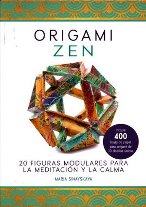 ORIGAMI ZEN. 20 FIGURAS MODULARES PARA LA MEDITACION Y LA CALMA / PD.