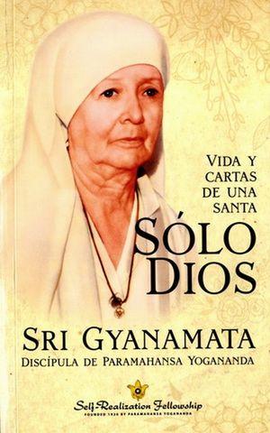 Sólo Dios. Vida y cartas de una santa