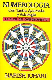 NUMEROLOGIA CON TANTRA AYURVEDA Y ASTROLOGIA. LA CLAVE DEL COMPORTAMIENTO