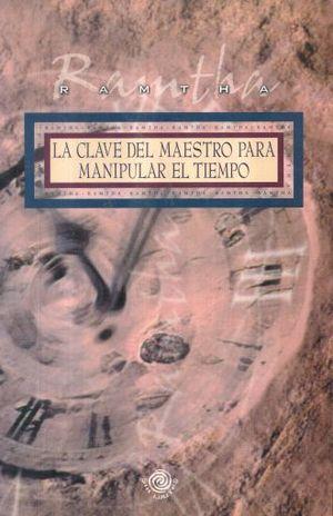 CLAVE DEL MAESTRO PARA MANIPULAR EL TIEMPO