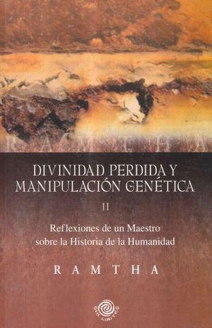 DIVINIDAD PERDIDA Y MANIPULACION GENETICA. REFLEXIONES DE UN MAESTRO SOBRE LA HISTORIA DE LA HUMANIDAD 2